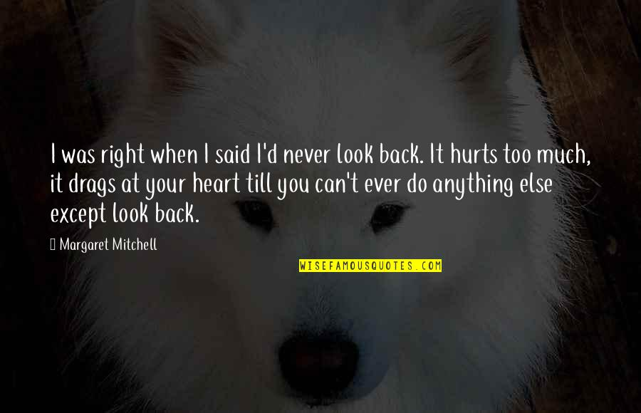 Hurts Heart Quotes By Margaret Mitchell: I was right when I said I'd never