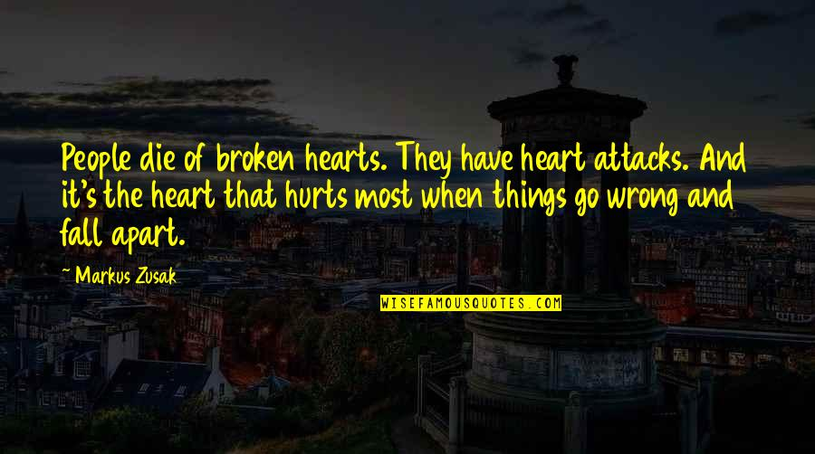 Hurts Heart Quotes By Markus Zusak: People die of broken hearts. They have heart