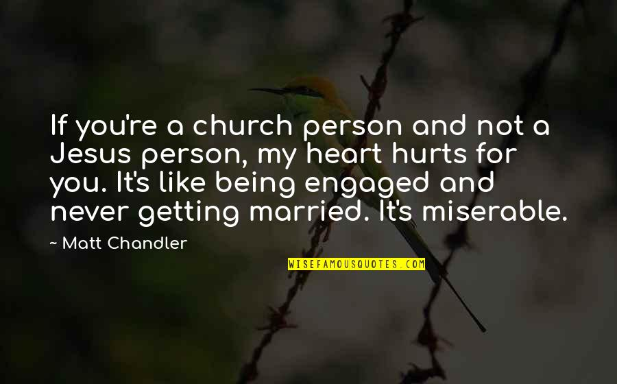 Hurts Heart Quotes By Matt Chandler: If you're a church person and not a