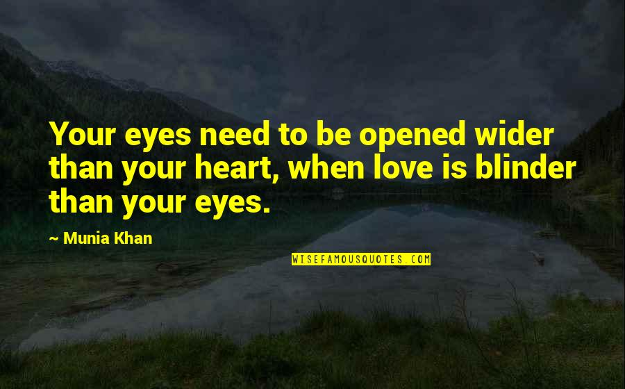 Hurts Heart Quotes By Munia Khan: Your eyes need to be opened wider than