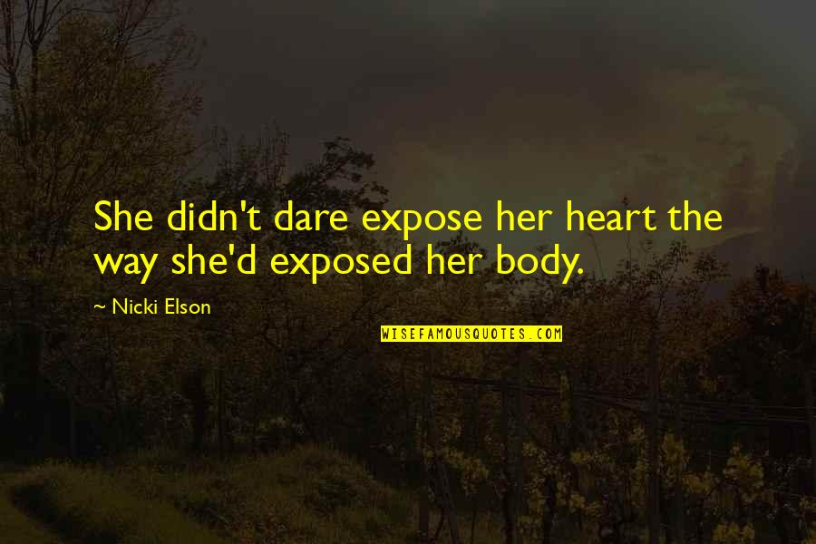 Hurts Heart Quotes By Nicki Elson: She didn't dare expose her heart the way