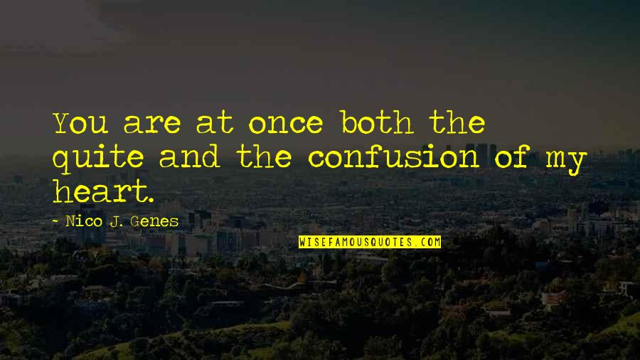 Hurts Heart Quotes By Nico J. Genes: You are at once both the quite and