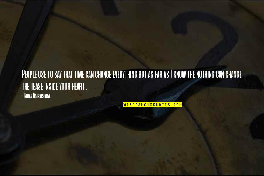 Hurts Heart Quotes By Nutan Bajracharya: People use to say that time can change