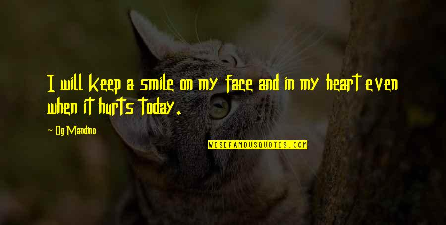 Hurts Heart Quotes By Og Mandino: I will keep a smile on my face