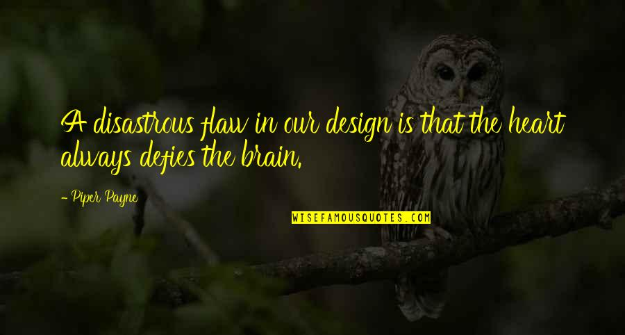 Hurts Heart Quotes By Piper Payne: A disastrous flaw in our design is that