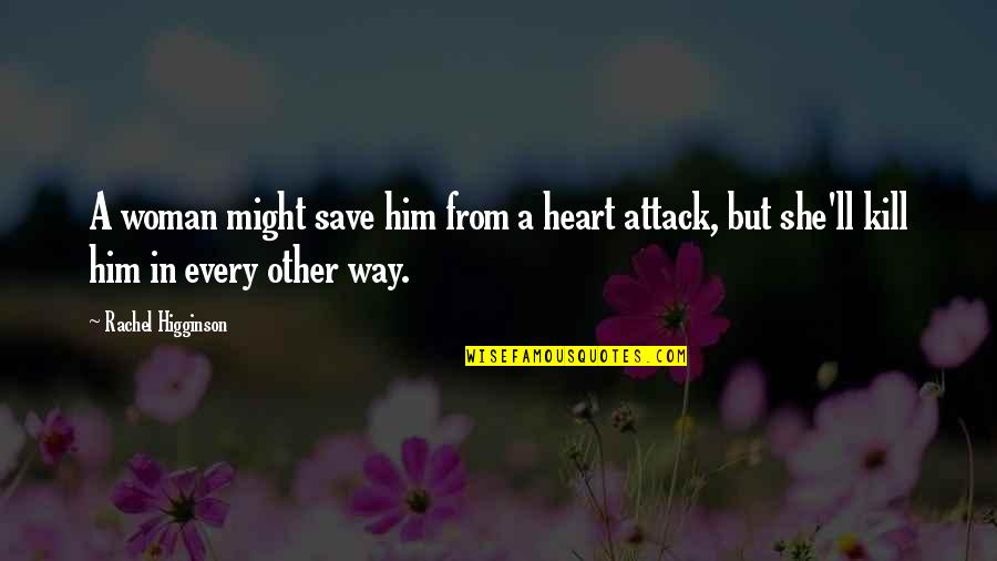 Hurts Heart Quotes By Rachel Higginson: A woman might save him from a heart