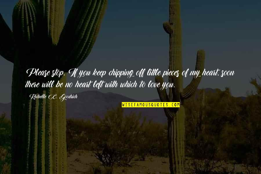 Hurts Heart Quotes By Richelle E. Goodrich: Please stop. If you keep chipping off little