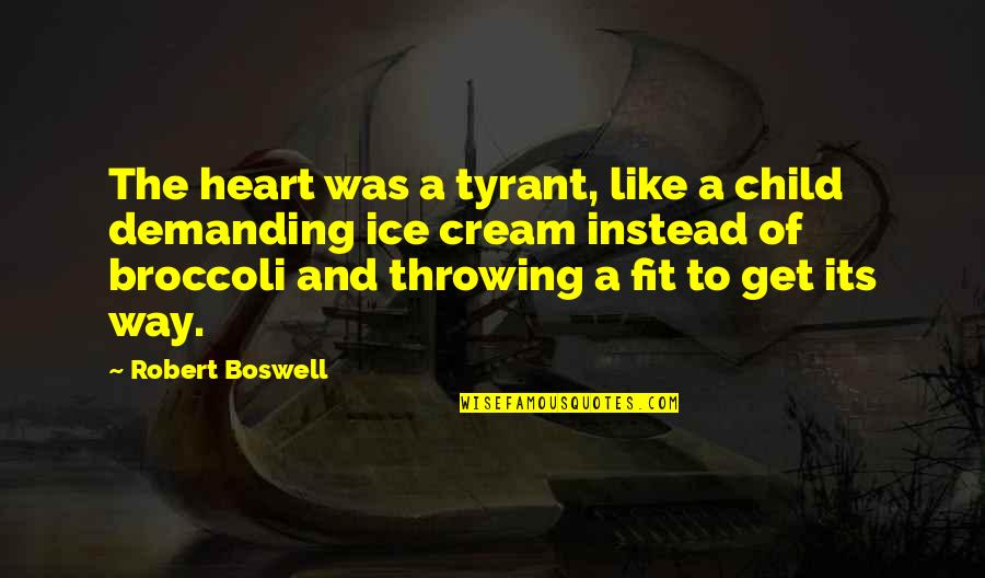 Hurts Heart Quotes By Robert Boswell: The heart was a tyrant, like a child