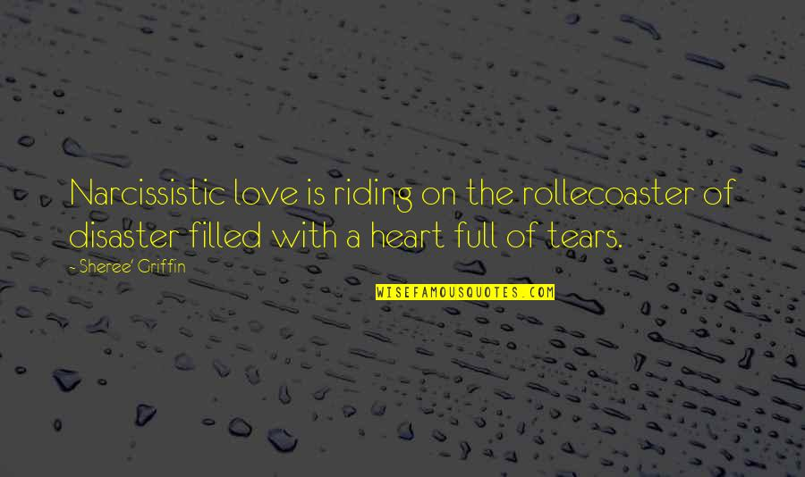 Hurts Heart Quotes By Sheree' Griffin: Narcissistic love is riding on the rollecoaster of