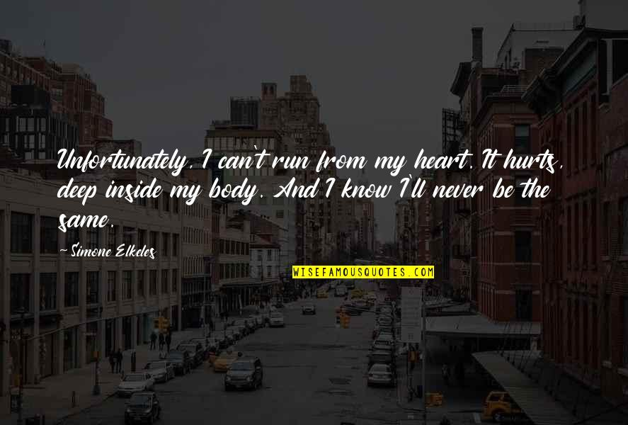 Hurts Heart Quotes By Simone Elkeles: Unfortunately, I can't run from my heart. It