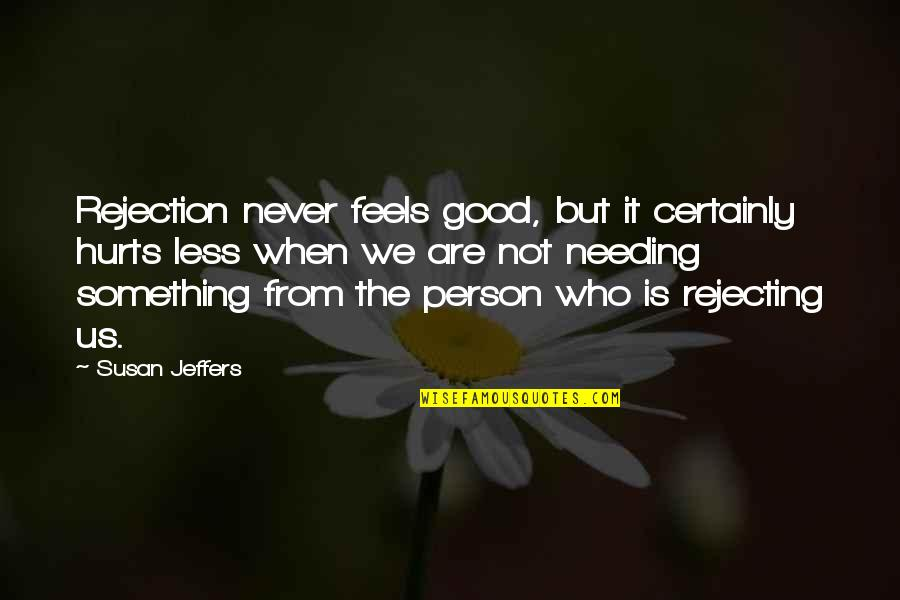 Hurts Heart Quotes By Susan Jeffers: Rejection never feels good, but it certainly hurts