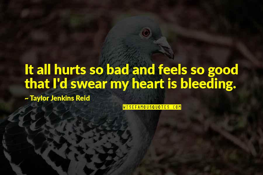 Hurts Heart Quotes By Taylor Jenkins Reid: It all hurts so bad and feels so
