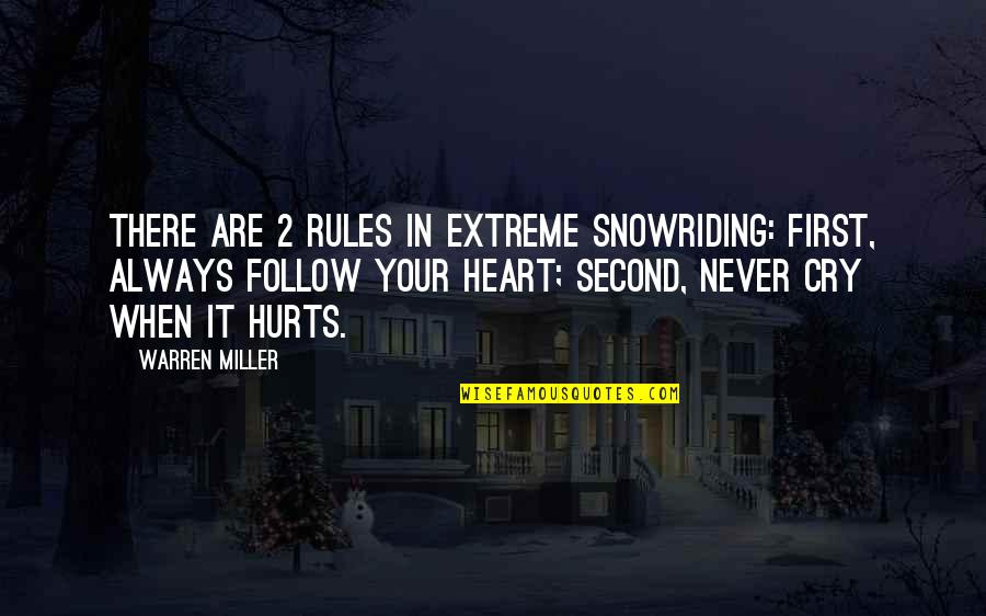 Hurts Heart Quotes By Warren Miller: There are 2 rules in extreme snowriding: First,