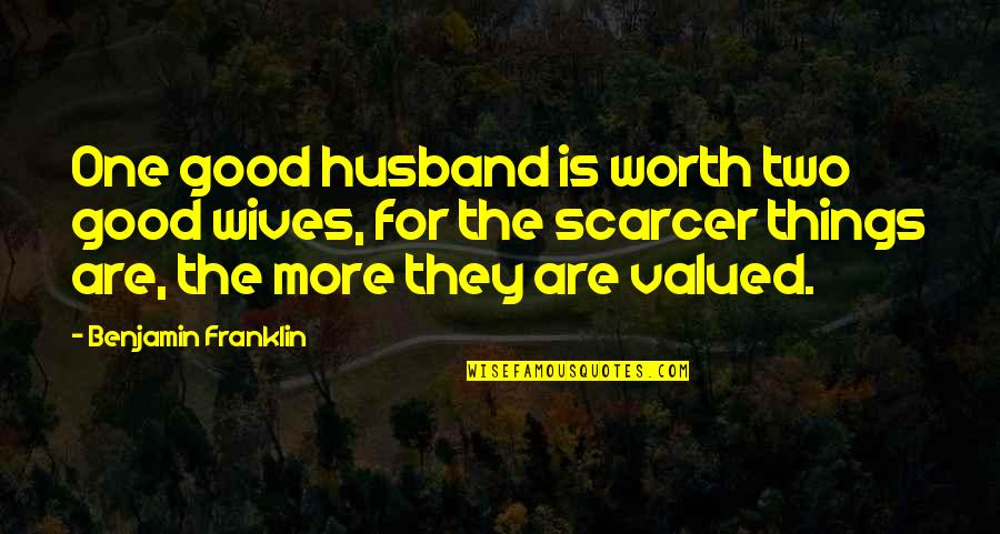 Husband And Wives Quotes By Benjamin Franklin: One good husband is worth two good wives,