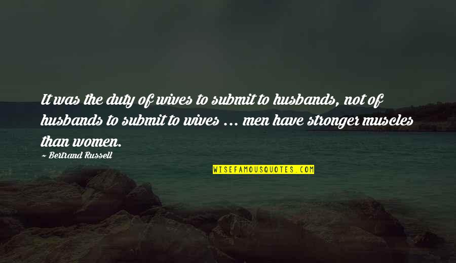 Husband And Wives Quotes By Bertrand Russell: It was the duty of wives to submit