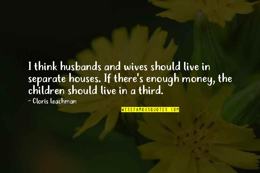 Husband And Wives Quotes By Cloris Leachman: I think husbands and wives should live in