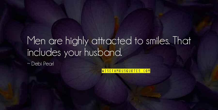 Husband And Wives Quotes By Debi Pearl: Men are highly attracted to smiles. That includes