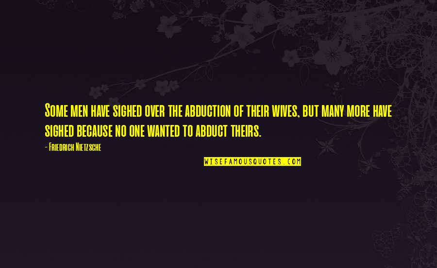 Husband And Wives Quotes By Friedrich Nietzsche: Some men have sighed over the abduction of