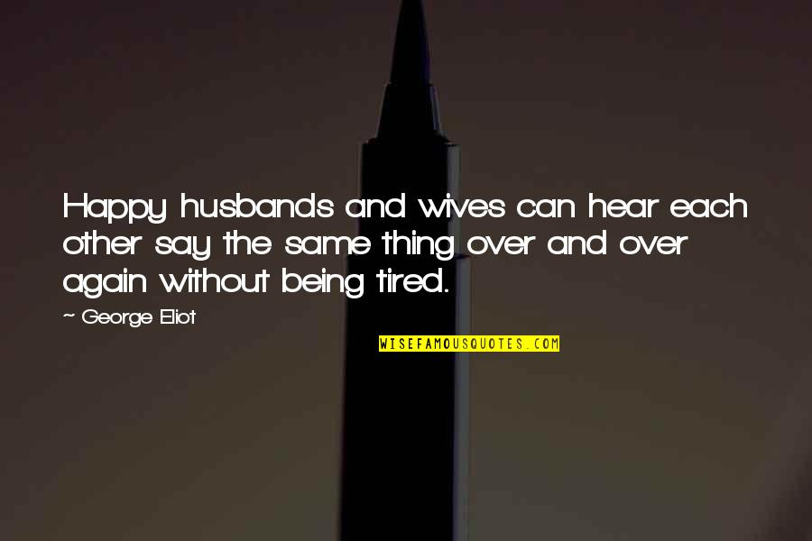 Husband And Wives Quotes By George Eliot: Happy husbands and wives can hear each other