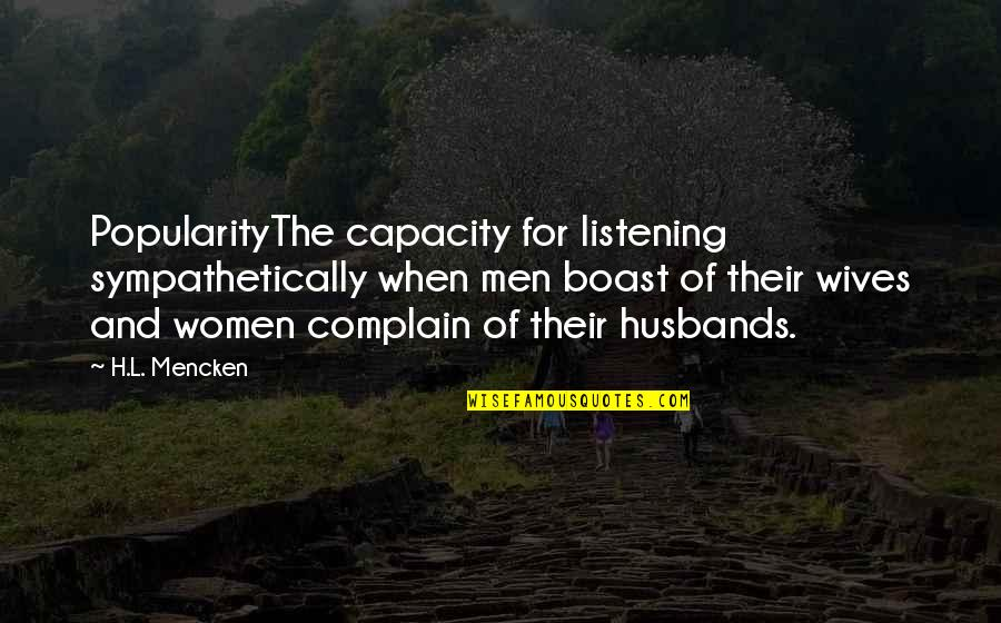 Husband And Wives Quotes By H.L. Mencken: PopularityThe capacity for listening sympathetically when men boast
