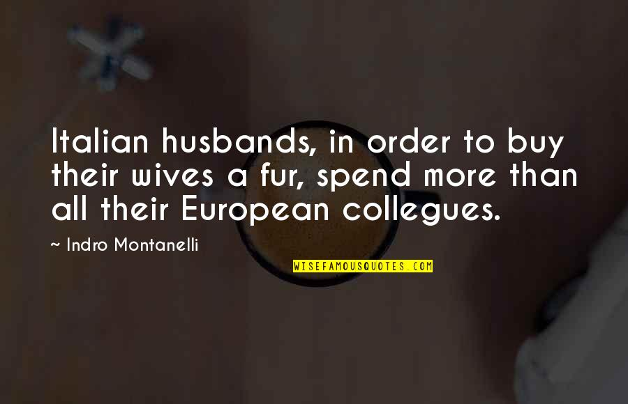 Husband And Wives Quotes By Indro Montanelli: Italian husbands, in order to buy their wives