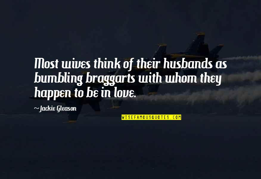Husband And Wives Quotes By Jackie Gleason: Most wives think of their husbands as bumbling
