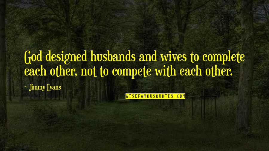 Husband And Wives Quotes By Jimmy Evans: God designed husbands and wives to complete each