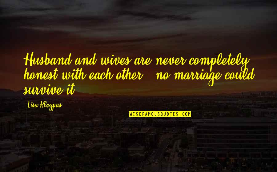 Husband And Wives Quotes By Lisa Kleypas: Husband and wives are never completely honest with