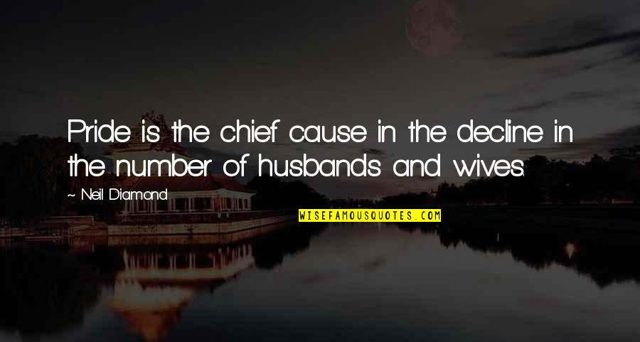 Husband And Wives Quotes By Neil Diamond: Pride is the chief cause in the decline