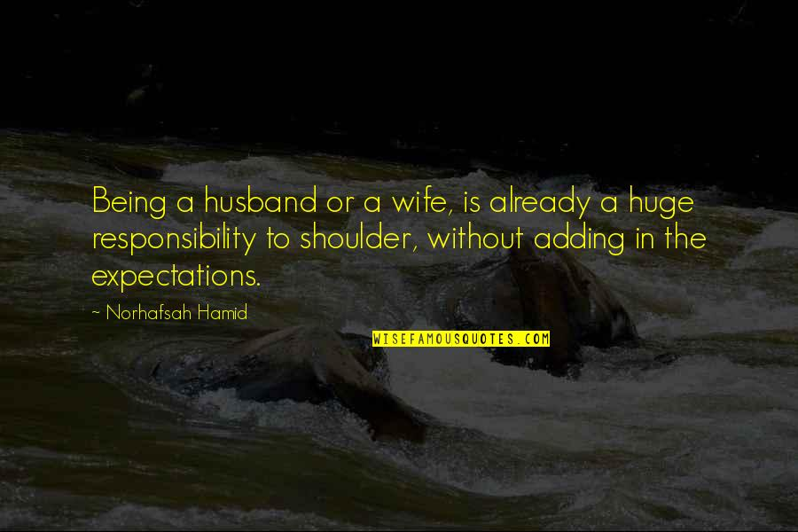 Husband And Wives Quotes By Norhafsah Hamid: Being a husband or a wife, is already