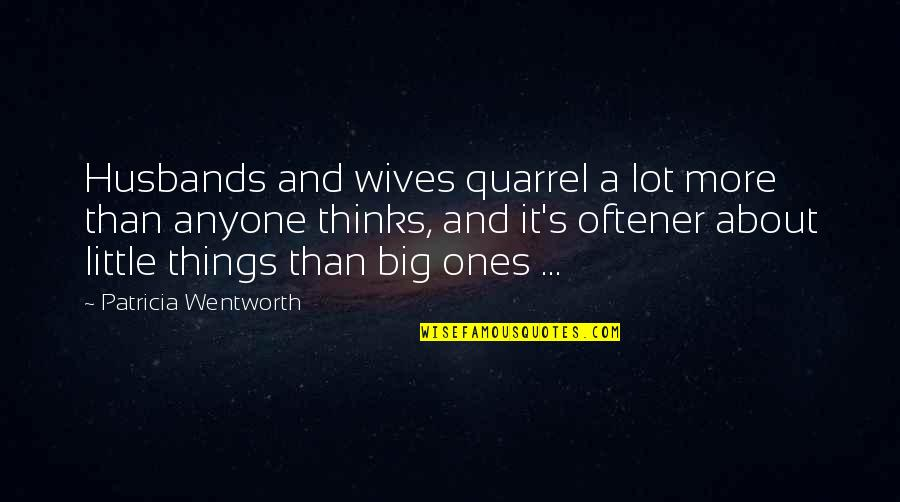 Husband And Wives Quotes By Patricia Wentworth: Husbands and wives quarrel a lot more than
