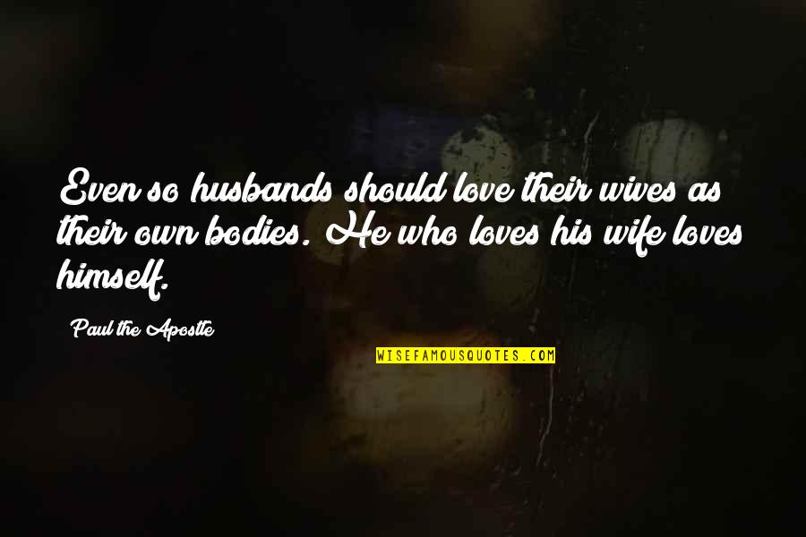Husband And Wives Quotes By Paul The Apostle: Even so husbands should love their wives as