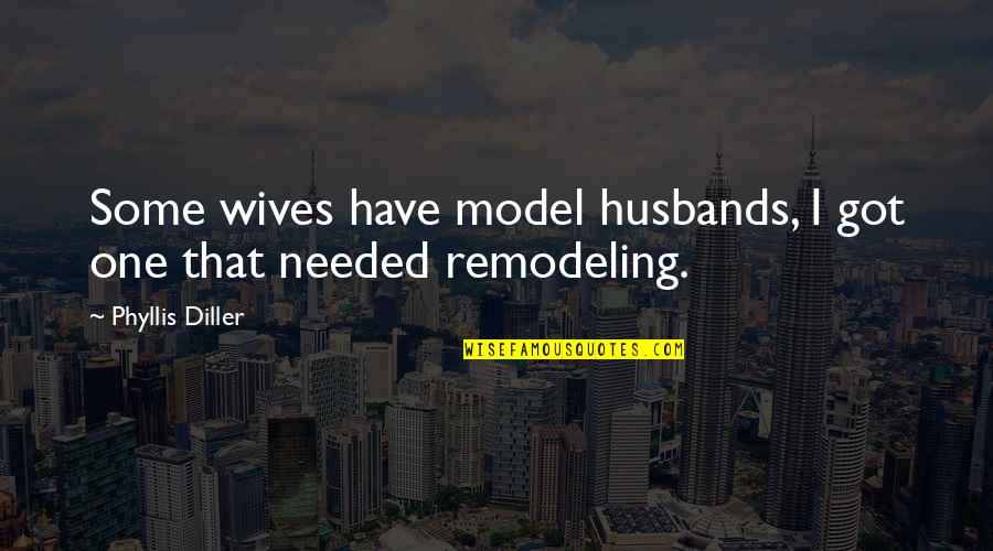 Husband And Wives Quotes By Phyllis Diller: Some wives have model husbands, I got one