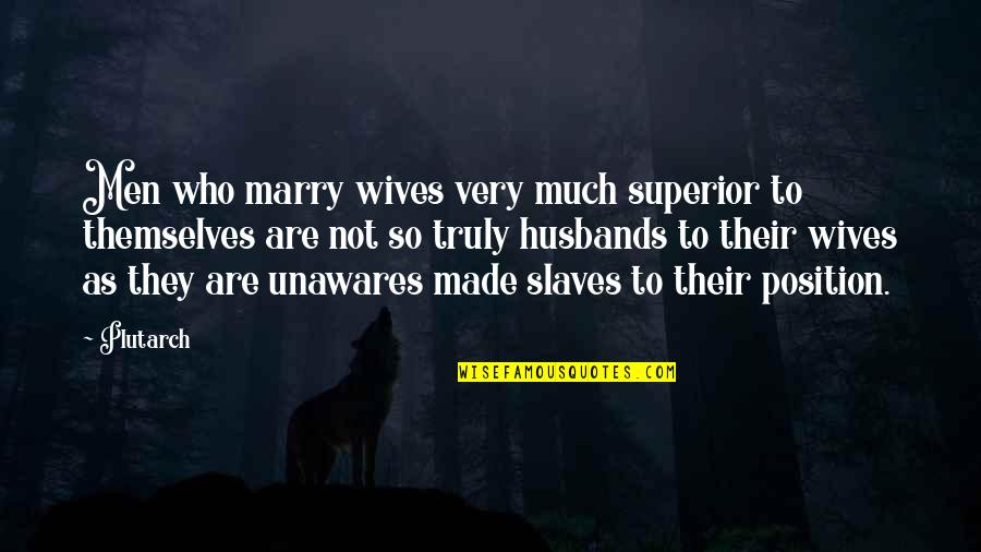 Husband And Wives Quotes By Plutarch: Men who marry wives very much superior to