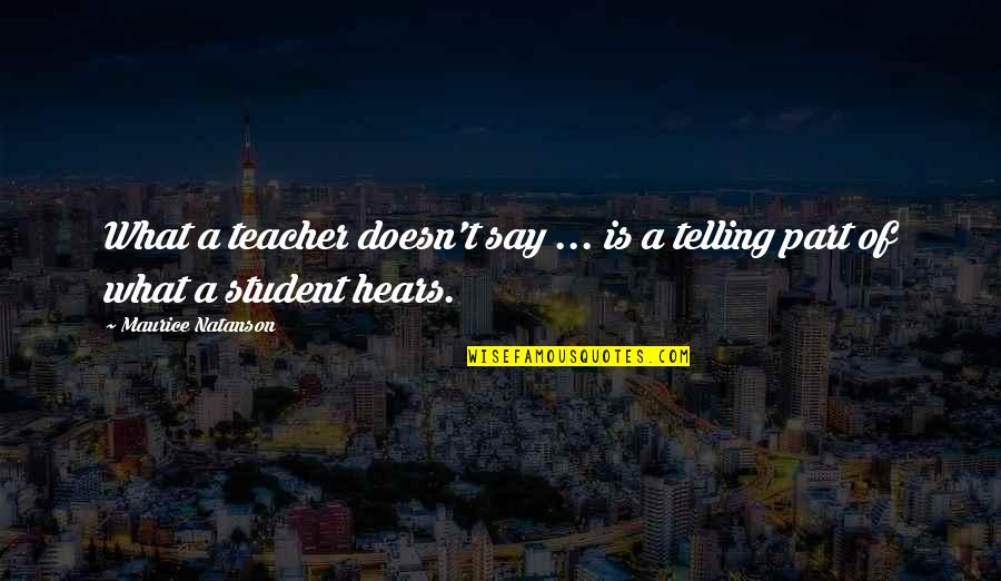 Husband Dying Quotes By Maurice Natanson: What a teacher doesn't say ... is a