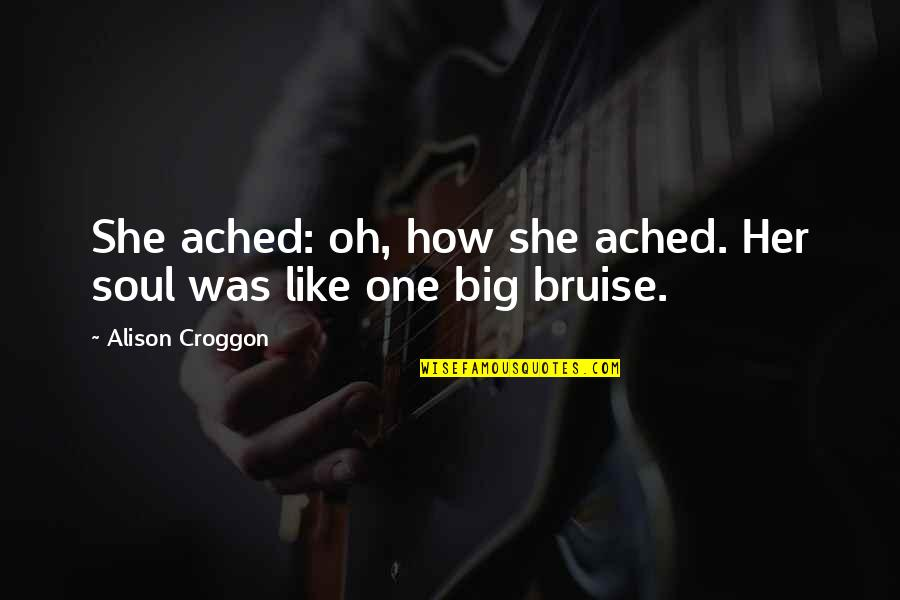 Hustling Tumblr Quotes By Alison Croggon: She ached: oh, how she ached. Her soul
