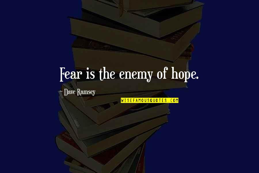 Hustling Tumblr Quotes By Dave Ramsey: Fear is the enemy of hope.