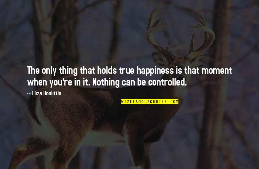 Hustling Tumblr Quotes By Eliza Doolittle: The only thing that holds true happiness is