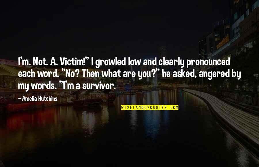 """Hutchins Quotes By Amelia Hutchins: I'm. Not. A. Victim!"""" I growled low and"""
