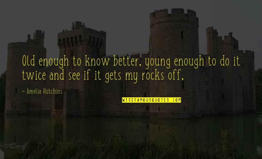 Hutchins Quotes By Amelia Hutchins: Old enough to know better, young enough to