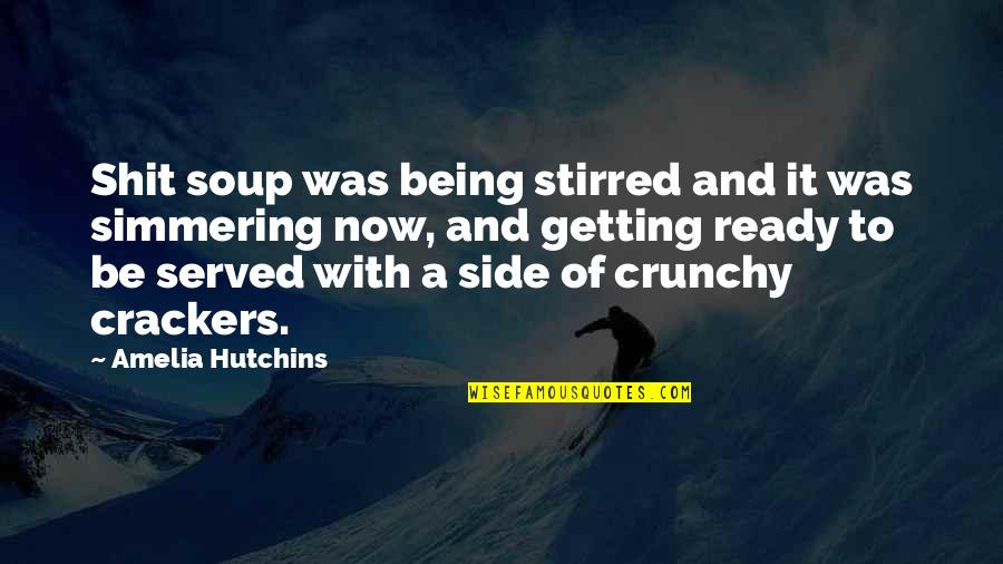 Hutchins Quotes By Amelia Hutchins: Shit soup was being stirred and it was