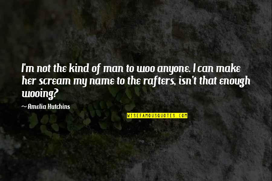 Hutchins Quotes By Amelia Hutchins: I'm not the kind of man to woo