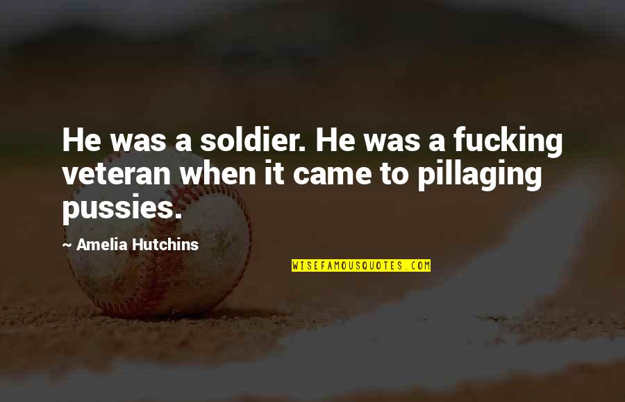 Hutchins Quotes By Amelia Hutchins: He was a soldier. He was a fucking