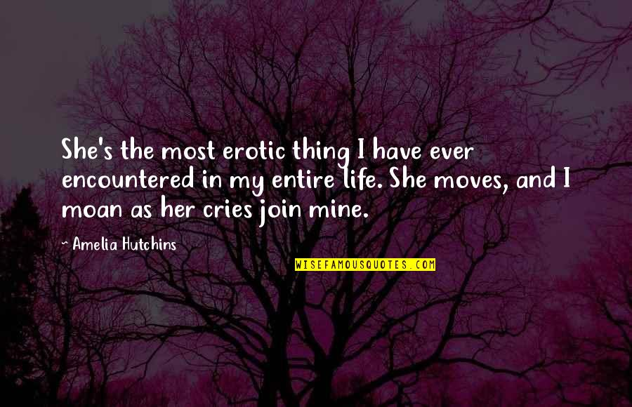 Hutchins Quotes By Amelia Hutchins: She's the most erotic thing I have ever