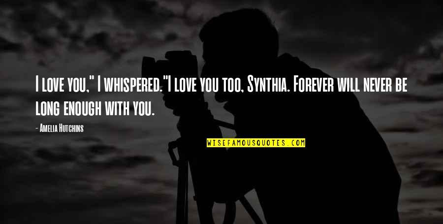 "Hutchins Quotes By Amelia Hutchins: I love you,"" I whispered.""I love you too,"