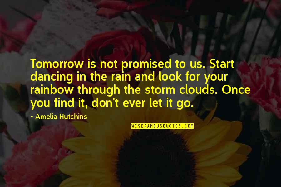 Hutchins Quotes By Amelia Hutchins: Tomorrow is not promised to us. Start dancing