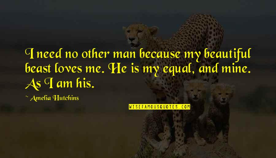 Hutchins Quotes By Amelia Hutchins: I need no other man because my beautiful