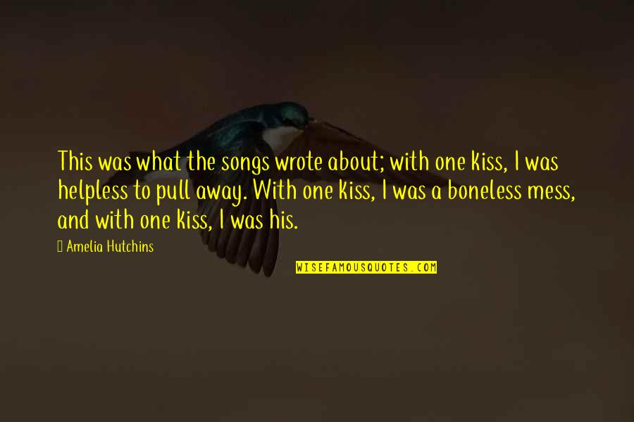 Hutchins Quotes By Amelia Hutchins: This was what the songs wrote about; with