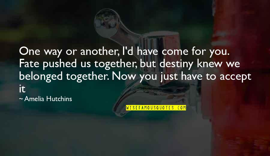 Hutchins Quotes By Amelia Hutchins: One way or another, I'd have come for