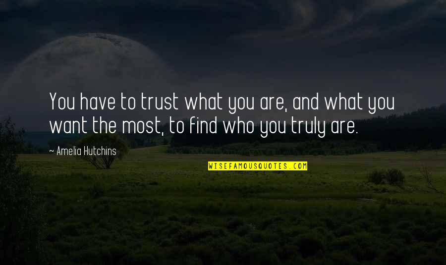 Hutchins Quotes By Amelia Hutchins: You have to trust what you are, and